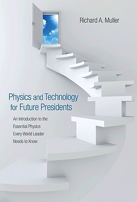 Physics and Technology for Future Presidents By Muller, Richard A.